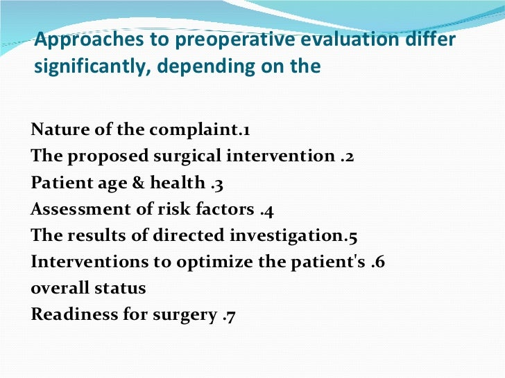 Approaches to preoperative evaluation differ significantly, depending on the <ul><li>1.Nature of the complaint </li></ul><...