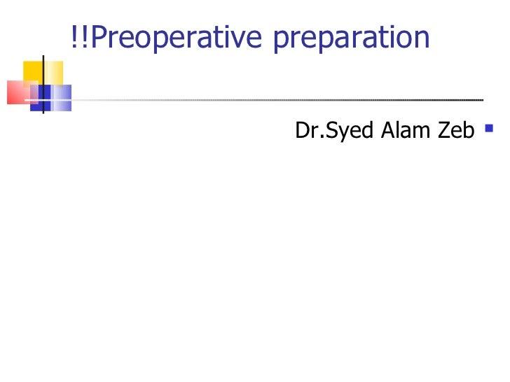 Preoperative preparation!! <ul><li>Dr.Syed Alam Zeb </li></ul>