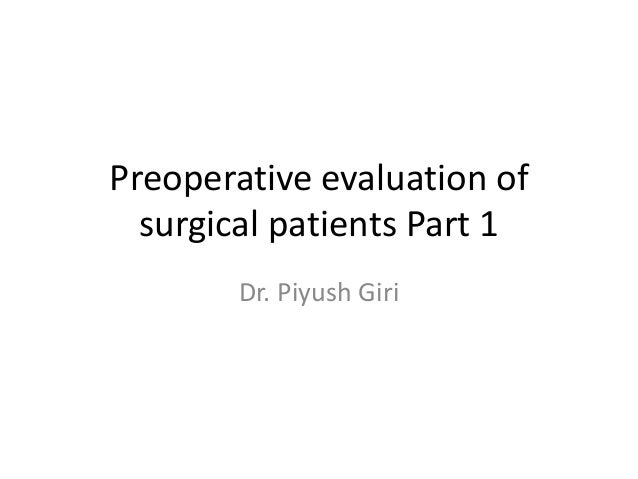 Preoperative evaluation of surgical patients Part 1 Dr. Piyush Giri