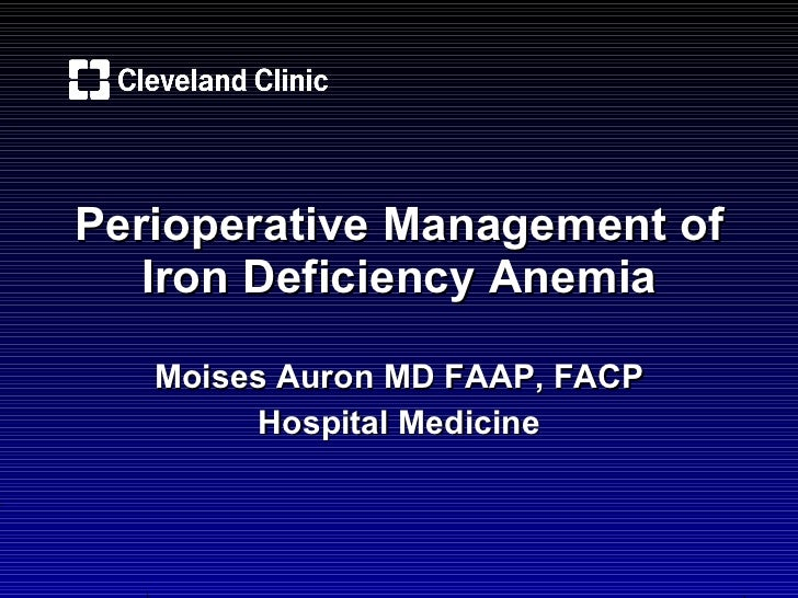 Perioperative Management of Iron Deficiency Anemia Moises Auron MD FAAP, FACP Hospital Medicine