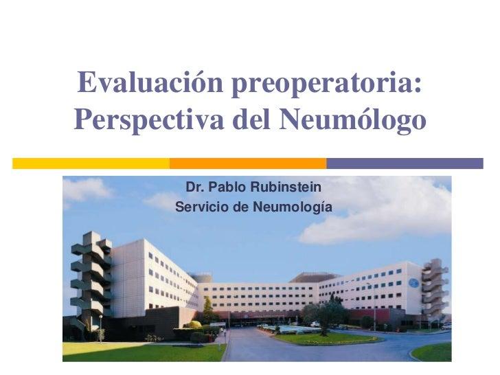 Evaluación preoperatoria: Perspectiva del Neumólogo<br />Dr. Pablo Rubinstein<br />Servicio de Neumología<br />