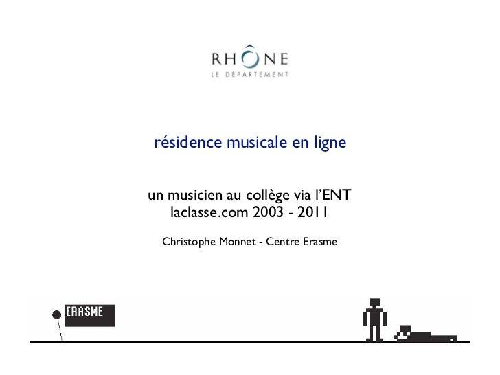 résidence musicale en ligneun musicien au collège via l'ENT   laclasse.com 2003 - 2011  Christophe Monnet - Centre Erasme