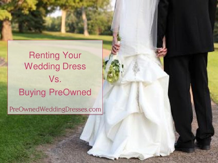 Sell wedding dress buy vs rent for Sell preowned wedding dress