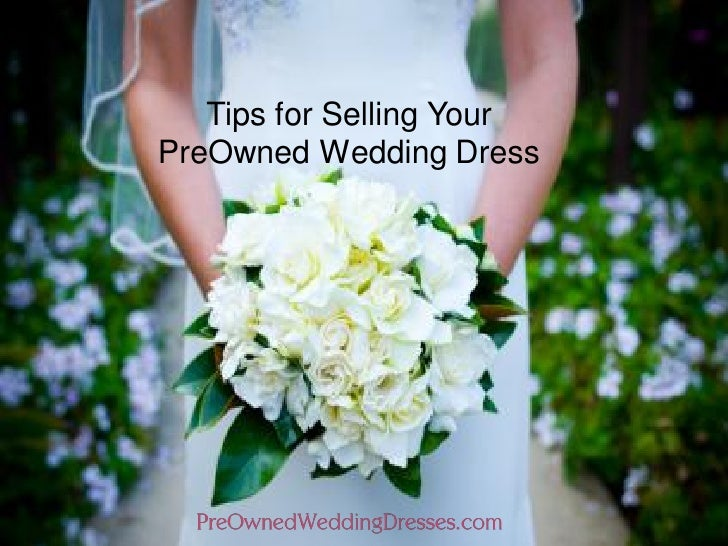 Preownedweddingdresses Com Sell Wedding Dress Selling Tips