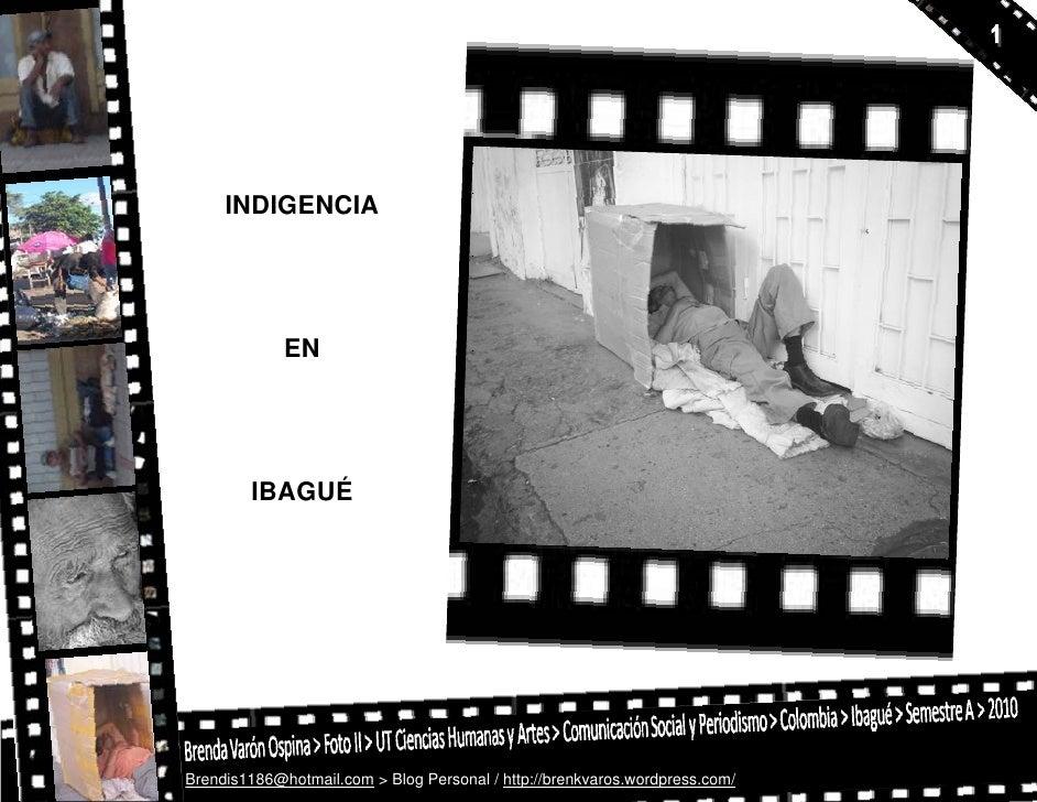 INDIGENCIA                  EN             IBAGUÉ     Brendis1186@hotmail.com > Blog Personal / http://brenkvaros.wordpres...