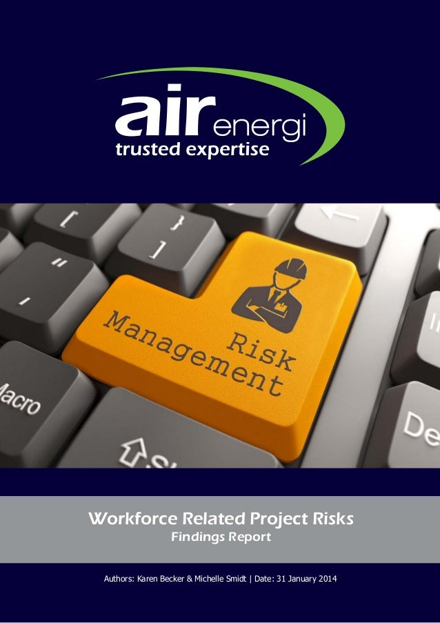 www.airenergi.com 1 Authors: Karen Becker & Michelle Smidt | Date: 31 January 2014 Workforce Related Project Risks Finding...