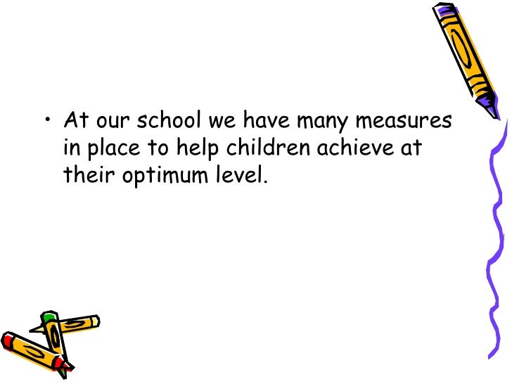 <ul><li>At our school we have many measures in place to help children achieve at their optimum level. </li></ul>