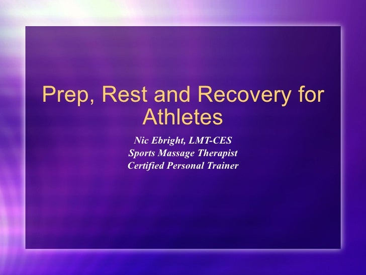 Prep, Rest and Recovery for Athletes Nic Ebright, LMT-CES Sports Massage Therapist Certified Personal Trainer
