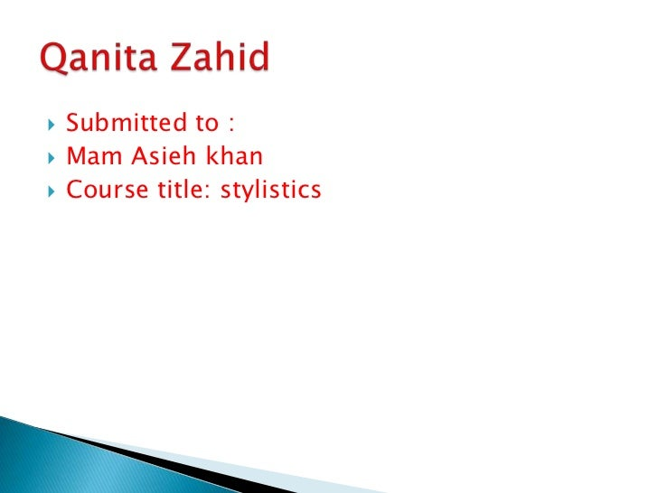    Submitted to :   Mam Asieh khan   Course title: stylistics
