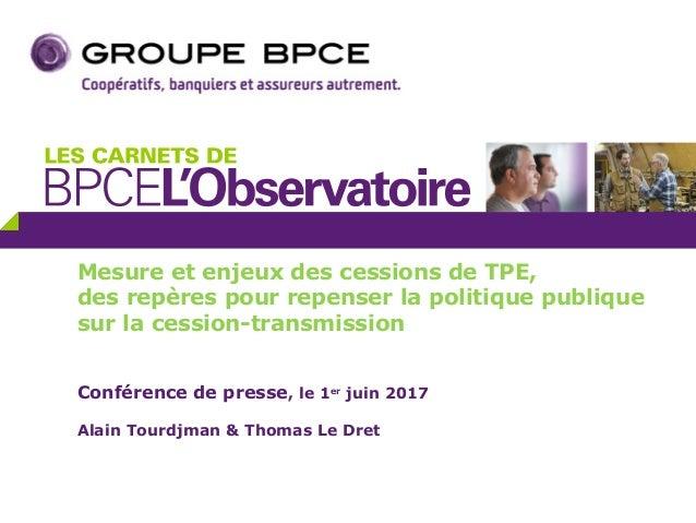Mesure et enjeux des cessions de TPE, des repères pour repenser la politique publique sur la cession-transmission Conféren...