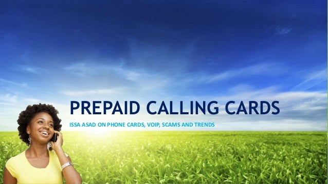 PREPAID CALLING CARDS ISSA ASAD ON PHONE CARDS, VOIP, SCAMS AND TRENDS