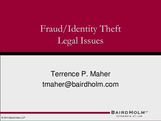 Fraud/Identity Theft Legal Issues  Terrence P. Maher tmaher@bairdholm.com  © 2012 Baird Holm LLP