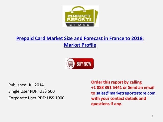 Prepaid Card Market Size and Forecast in France to 2018: Market Profile Published: Jul 2014 Single User PDF: US$ 500 Corpo...