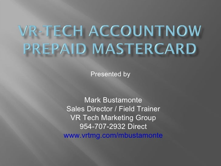 Presented by Mark Bustamonte Sales Director / Field Trainer VR Tech Marketing Group 954-707-2932 Direct www.vrtmg.com/mbus...