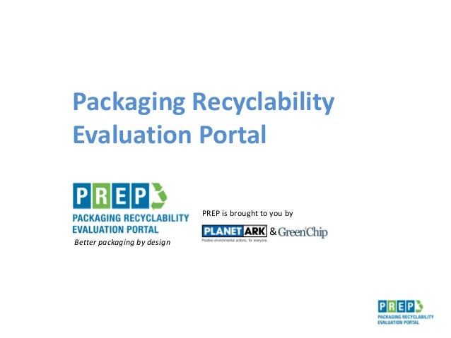 Packaging Recyclability Evaluation Portal PREP is brought to you by & Better packaging by design