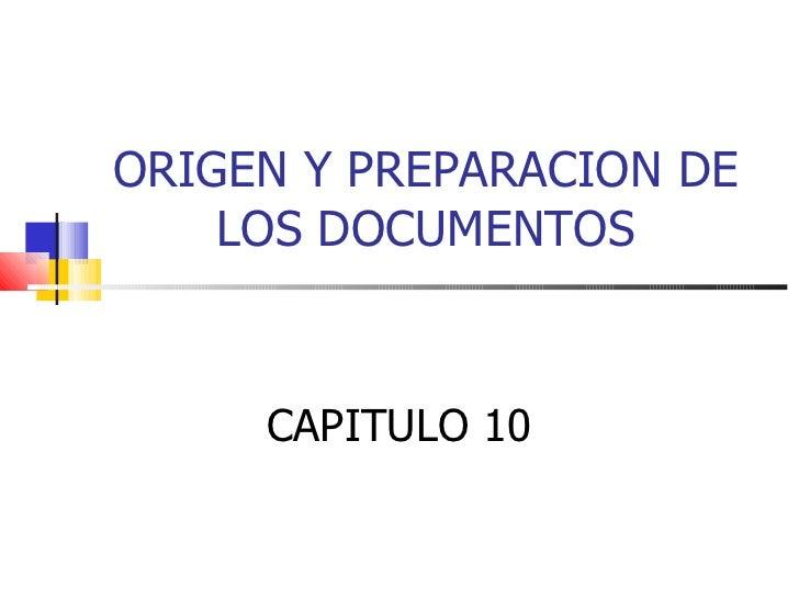 ORIGEN Y PREPARACION DE LOS DOCUMENTOS CAPITULO 10