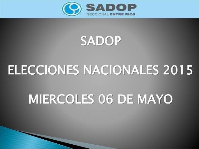 SADOP ELECCIONES NACIONALES 2015 MIERCOLES 06 DE MAYO