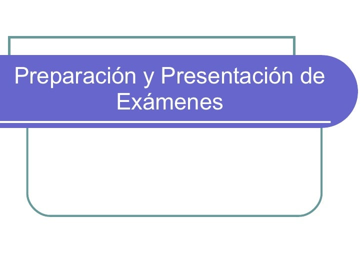 Preparación y Presentación de Exámenes