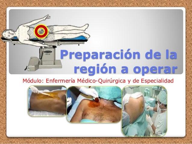 Preparación de la región a operar Módulo: Enfermería Médico-Quirúrgica y de Especialidad