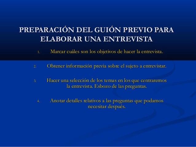 PREPARACIÓN DEL GUIÓN PREVIO PARA    ELABORAR UNA ENTREVISTA        1.    Marcar cuáles son los objetivos de hacer la entr...