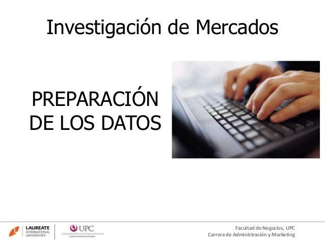 PREPARACIÓNDE LOS DATOSInvestigación de MercadosFacultad de Negocios, UPCCarrera de Administración y Marketing