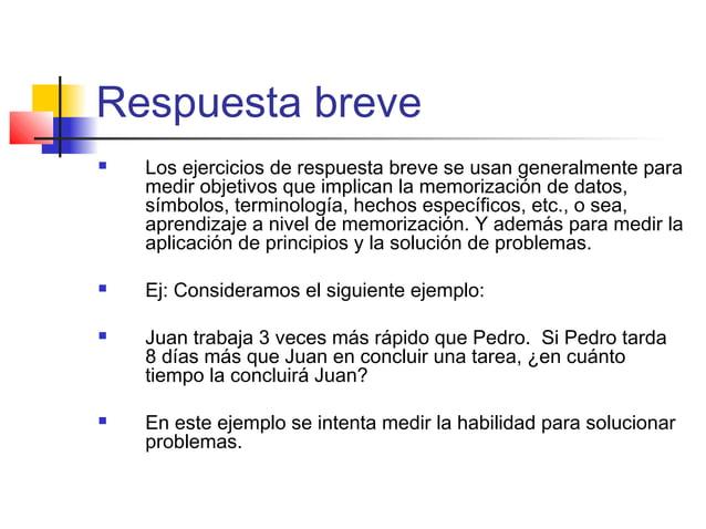 Respuesta breve  Los ejercicios de respuesta breve se usan generalmente para medir objetivos que implican la memorización...