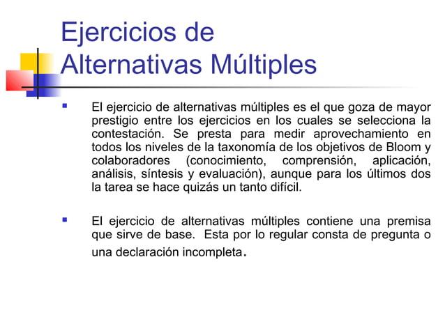 Ejercicios de Alternativas Múltiples  El ejercicio de alternativas múltiples es el que goza de mayor prestigio entre los ...