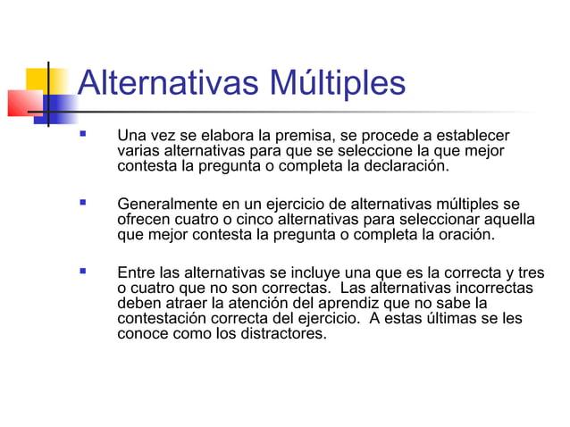 Alternativas Múltiples  Una vez se elabora la premisa, se procede a establecer varias alternativas para que se seleccione...