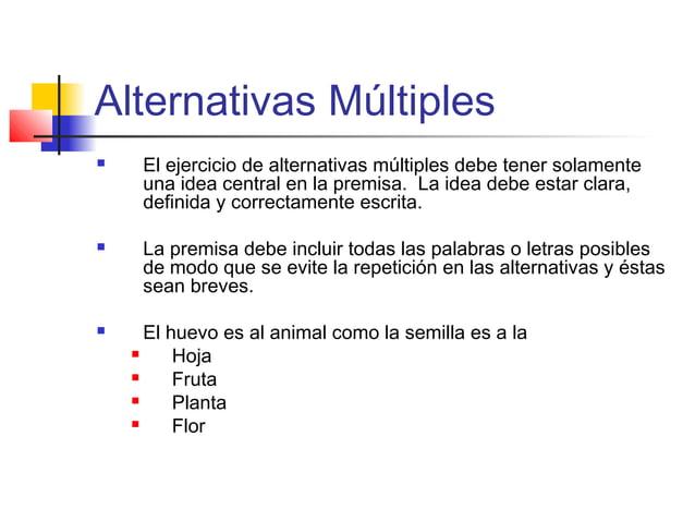 Alternativas Múltiples  El ejercicio de alternativas múltiples debe tener solamente una idea central en la premisa. La id...