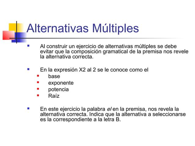 Alternativas Múltiples  Al construir un ejercicio de alternativas múltiples se debe evitar que la composición gramatical ...