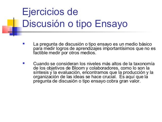 Ejercicios de Discusión o tipo Ensayo  La pregunta de discusión o tipo ensayo es un medio básico para medir logros de apr...