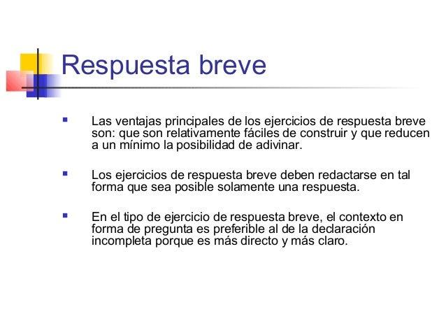 Respuesta breve  Las ventajas principales de los ejercicios de respuesta breve son: que son relativamente fáciles de cons...