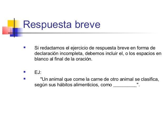 Respuesta breve  Si redactamos el ejercicio de respuesta breve en forma de declaración incompleta, debemos incluir el, o ...