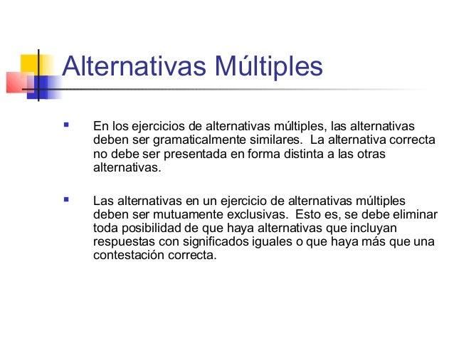 Alternativas Múltiples  En los ejercicios de alternativas múltiples, las alternativas deben ser gramaticalmente similares...