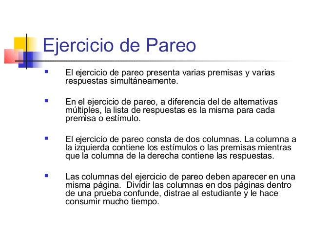 Ejercicio de Pareo  El ejercicio de pareo presenta varias premisas y varias respuestas simultáneamente.  En el ejercicio...
