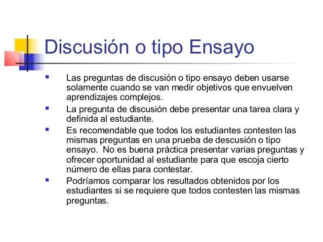 Discusión o tipo Ensayo  Las preguntas de discusión o tipo ensayo deben usarse solamente cuando se van medir objetivos qu...