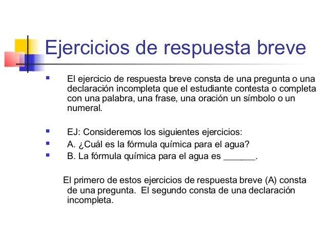 Ejercicios de respuesta breve  El ejercicio de respuesta breve consta de una pregunta o una declaración incompleta que el...