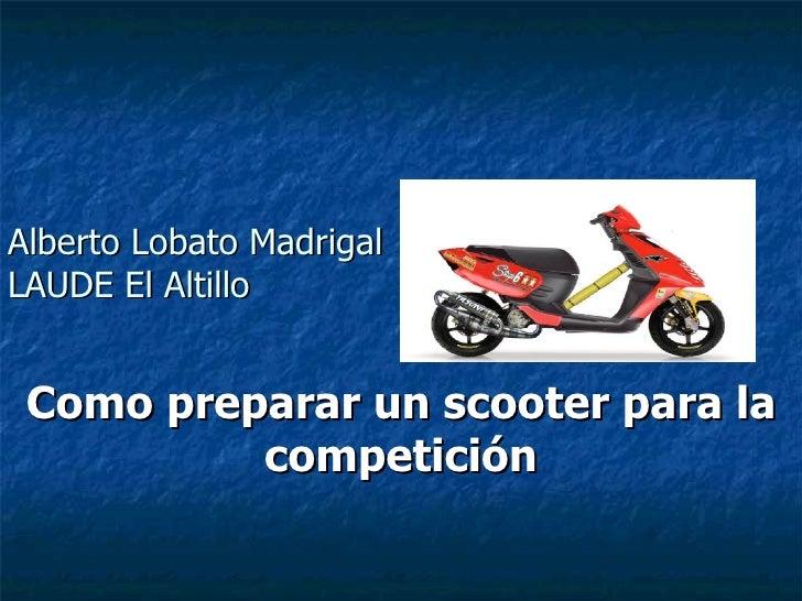 Alberto Lobato Madrigal LAUDE El Altillo Como preparar un scooter para la competición