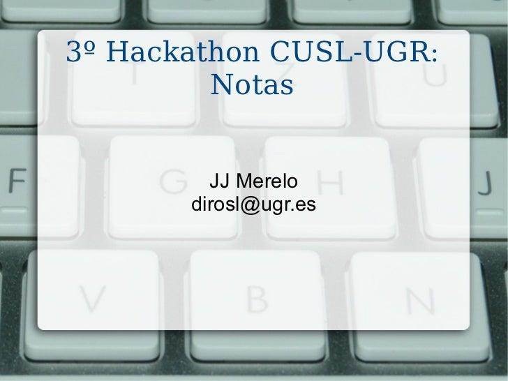 3º Hackathon CUSL-UGR: Notas JJ Merelo [email_address]