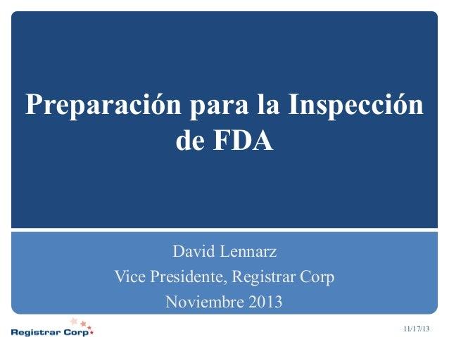 Preparación para la Inspección de FDA  David Lennarz Vice Presidente, Registrar Corp Noviembre 2013 11/17/13