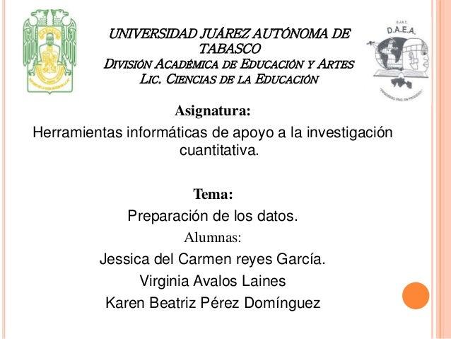 UNIVERSIDAD JUÁREZ AUTÓNOMA DE  TABASCO  DIVISIÓN ACADÉMICA DE EDUCACIÓN Y ARTES  LIC. CIENCIAS DE LA EDUCACIÓN  Asignatur...