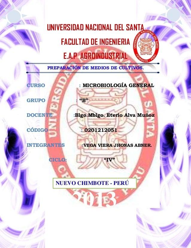 UNIVERSIDAD NACIONAL DEL SANTA FACULTAD DE INGENIERIA E.A.P AGROINDUSTRIAL PREPARACIÓN DE MEDIOS DE CULTIVOS.  CURSO  : MI...