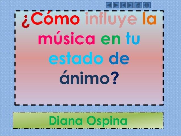¿Cómo influye la música en tu estado de ánimo? Diana Ospina