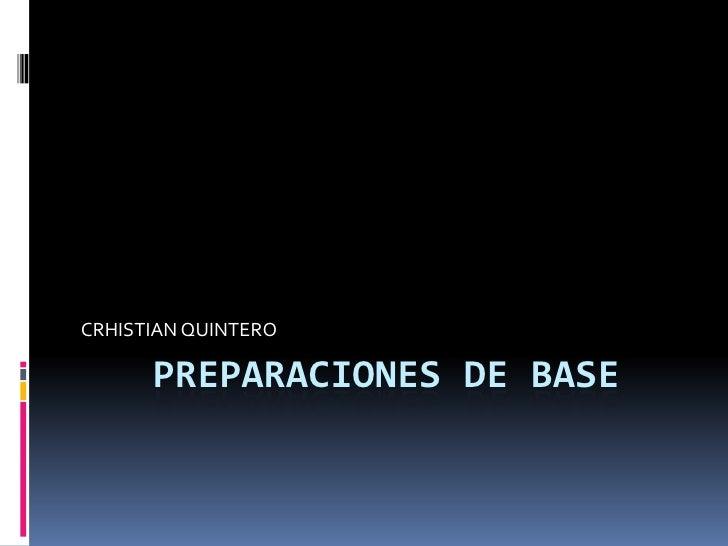 PREPARACIONES DE BASE<br />CRHISTIAN QUINTERO<br />