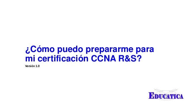 ¿Cómo puedo prepararme para mi certificación CCNA R&S? Versión 1.0