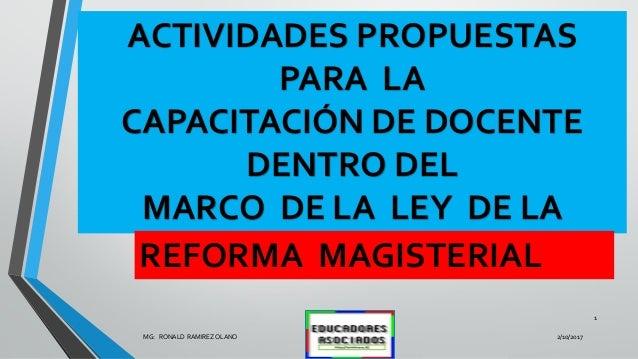 ACTIVIDADES PROPUESTAS PARA LA CAPACITACIÓN DE DOCENTE DENTRO DEL MARCO DE LA LEY DE LA 2/10/2017MG: RONALD RAMIREZ OLANO ...