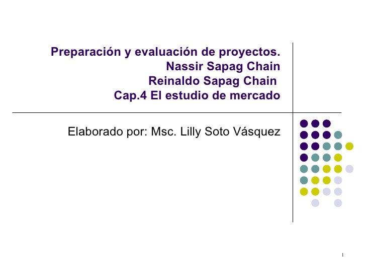 Preparación y evaluación de proyectos. Nassir Sapag Chain Reinaldo Sapag Chain  Cap.4 El estudio de mercado Elaborado por:...