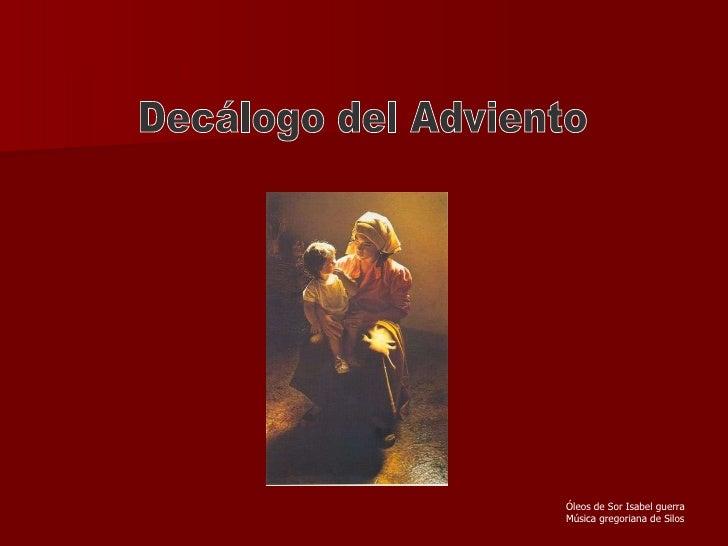 Decálogo del Adviento Óleos de Sor Isabel guerra Música gregoriana de Silos