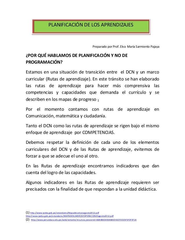 PLANIFICACIÓN DE LOS APRENDIZAJES  Preparado por Prof. Elva María Sarmiento Pajaya  ¿POR QUÉ HABLAMOS DE PLANIFICACIÓN Y N...