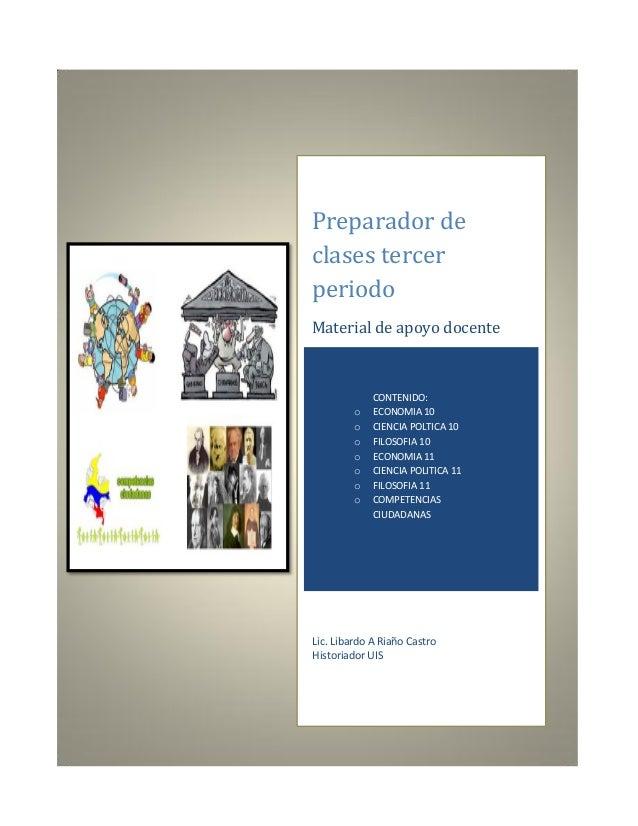 Preparador de clases tercer periodo  Material de apoyo docente  Lic. Libardo A Riaño Castro  Historiador UIS  CONTENIDO:  ...